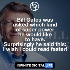 Bill Gates was asked which kind of super power he would like to have.  Surprisingly he said this: I wish I could read faster! That does not surprise me! Read more books!  Tag your friends who need to see this! Double tap if you agree & please ! Follow me for daily inspiration and lifehacks @infinite_digital_life  @infinite_digital_life