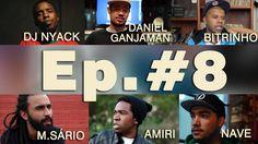 Ep. # 8 | Daniel Ganjaman, Nave, DJ Nyack, Bitrinho, Amiri e M.Sário [O ...
