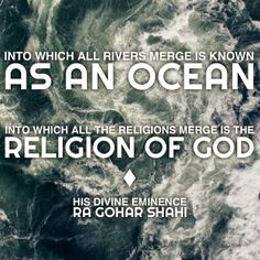 The Official MFI® Blog Quote of the Day: 'Into which all rivers merge is known as an ocean. Into which all the religions merge is The Religion of God.' - His Divine Eminence RA Gohar Shahi (http://thereligionofgod.com/)