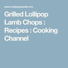 Grilled Lollipop Lamb Chops : Recipes : Cooking Channel