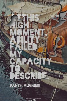 At this high moment, ability failed my capacity to describe. - Dante Alighieri | Steelcity made this with Spoken.ly