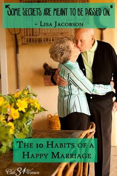 What does it take to have a life-long marriage? A truly happy one? Here are the 10 habits that go into a lasting, loving marriage. Because some secrets are simply meant to be passed on to others! The 10 Habits of a Happy Marriage - Club 31 Women