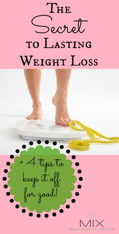 The Secret to Lasting Weight Loss + 4 Tips to Keep It Off For Good! www.mixwellness.com
