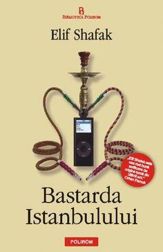 Baba ve Piç'in Romanya'da yayınlanan baskısının kapağı-Polirom  The Romanian cover of The Bastard of Istanbul-Polirom
