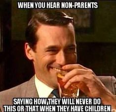 Oh YES.....like never going to Disney or buying Crocs...or refusing to turn an extra room into a playroom for a useless office...Ha! Parental instincts of a flea. #parentinghumor