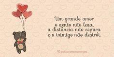 Um grande amor o vento não leva, a distância não separa e o inimigo não destrói.