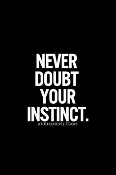 Instinct - It's there for our survival.  Trust your gut.  It's right. #instinct #decisions #thinking