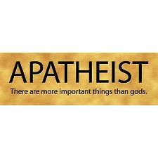 is acting with apathy, disregard, or lack of interest towards belief or lack of belief in a deity. Apatheism describes the manner of acting towards a belief or lack of a belief in a deity;. An apatheist is also someone who is not interested in accepting or denying any claims that gods exist or do not exist. In other words, an apatheist is someone who considers the question of the existence of gods as neither meaningful nor relevant to his or her life.... it's the i don't care stance on the…