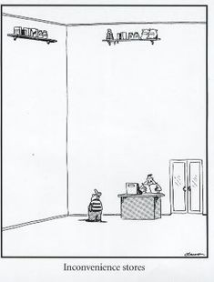 Inconvenience Stores - Gary Larson's The Far Side. Love the far side! My kind of humour Far Side Cartoons, Far Side Comics, Funny Cartoons, Funny Comics, Comedy Comics, Haha Funny, Funny Cute, Funny Shit, Funny Jokes