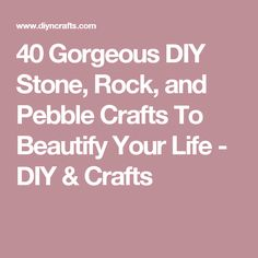 40 Gorgeous DIY Stone, Rock, and Pebble Crafts To Beautify Your Life - DIY & Crafts