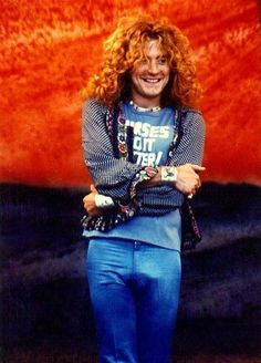 ROBERT PLANT...he never left anything to the imagination in those jeans!
