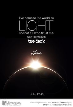 I am come a light into the world, that whosoever believeth on me should not abide in darkness. -John 12:46…http://ibibleverses.christianpost.com/?p=102087#John #light #dark