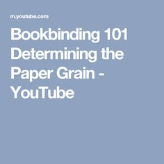 Bookbinding 101 Determining the Paper Grain - YouTube