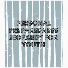 The Jolly Rogers' Young Women Blog: PERSONAL PREPAREDNESS JEOPARDY for Mutual, YW lessons, FHE, etc. Teaching teens about being responsible and self-reliant as they move closer to adulthood. Do they know how to plunge a toilet? Can they do laundry? Cook something healthy? Get a job?