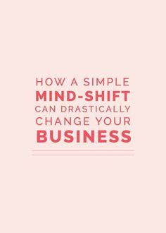 How a Simple Mind-Shift Can Drastically Change Your Business