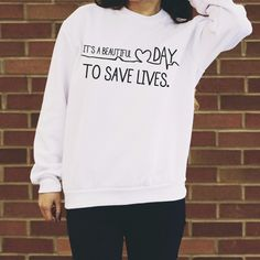 It's A Beautiful Day To Save Lives Sweatshirt