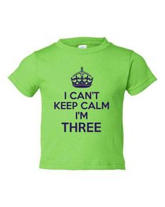 I Cant Keep Calm Im 3 Cute Adorable Funny Kids Toddlers Funny Third Birthday Shirt TEE for all Youth Kids Toddler Sizes & colors. Keegan needs this shirt lol! Toddler Humor, Kids Humor, Cant Keep Calm, Thing 1, Future Baby, Funny Kids, Birthday Shirts, Baby Love, T Shirts