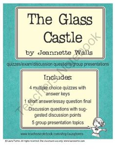 The Glass Castle - Quizzes, Exam, Discussion and Presentations from LauraTorres on TeachersNotebook.com -  (40 pages)  -  I use The Glass Castle by Jeannette Walls 40-page packet