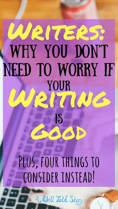 Okay, sure. At some point, we have to ask ourselves, is what I'm writing any good?But it shouldn't be your priority through most of the writing process. Here are four questions to ask yourself before you start thinking about if the book your writing is any good.