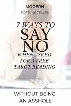 Are you a professional tarot reader? You can make the most out of someone who wants a free reading by using these tips, or learn how to say no without feeling like you're being an asshole. Click here for more.