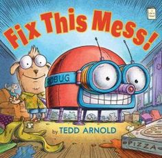 "Friday, October 23, 2015. Robug tries to obey when Jake instructs it to ""Fix this mess!"" but somehow manages to make things worse."