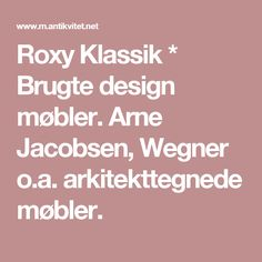 Roxy Klassik * Brugte design møbler. Arne Jacobsen, Wegner o.a. arkitekttegnede møbler.