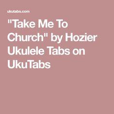 """""""Take Me To Church"""" by Hozier Ukulele Tabs on UkuTabs"""