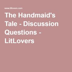 the handmaid's tale composition question Sample questions on the handmaid's tale offred frequently uses the word ' exchange' examine the importance of the idea of exchange in the handmaid's tale how far do you agree with the view that 'the relationship between mothers and daughters is at the heart of the handmaid's tale' consider the ways in which.