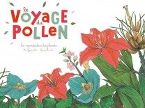 Le voyage du pollen un livre sur la reproduction des plantes
