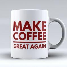 """Limited Edition - """"Make Coffee Great Again"""" 11oz Mug"""