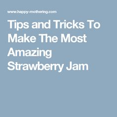 Tips and Tricks To Make The Most Amazing Strawberry Jam
