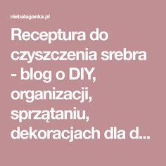 Receptura do czyszczenia srebra - blog o DIY, organizacji, sprzątaniu, dekoracjach dla domu - Niebałaganka