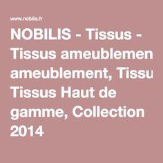 NOBILIS - Tissus - Tissus ameublement, Tissus Haut de gamme, Collection 2014