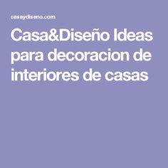 Casa&Diseño Ideas para decoracion de interiores de casas