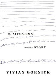Book by Vivian Gornick Annotation by Susan Tuttle Vivian Gornick, in her work The Situation and the Story: the Art of the Personal Narrative, distills the personal narrative to its essence. The tit…