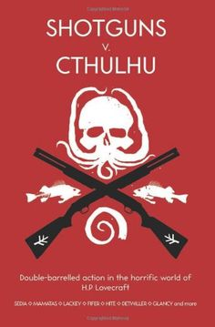 Shotguns v. Cthulhu: