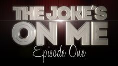 The Joke's On Me Episode 1 - The First Time