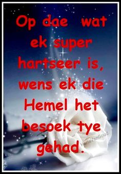besoektyd in die hemel. Afrikaanse Quotes, Miss You Mom, True Words, Positive Thoughts, Grief, Life Lessons, Like You, Best Quotes, Prayers