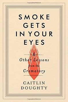 Smoke Gets in Your Eyes: And Other Lessons from the Crematory by Caitlin Doughty http://smile.amazon.com/dp/0393240231/ref=cm_sw_r_pi_dp_7P.Hwb1QB65D1