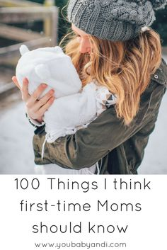 100 Things I think first-time Moms should know