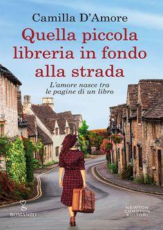"""10/05/2018 """"Quella piccola libreria in fondo alla strada"""" di Camilla D'Amore [Newton Compton Editori]"""