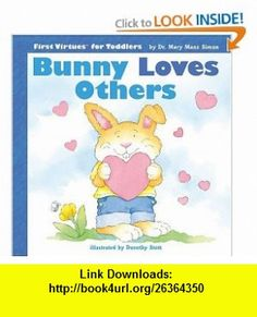 Bunny Loves Others (First Virtues for Toddlers) (9780784714096) Mary Manz Simon, Dorothy Stott, Linda Clearwater , ISBN-10: 0784714096  , ISBN-13: 978-0784714096 ,  , tutorials , pdf , ebook , torrent , downloads , rapidshare , filesonic , hotfile , megaupload , fileserve