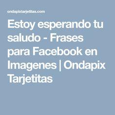 Estoy esperando tu saludo - Frases para Facebook en Imagenes | Ondapix Tarjetitas