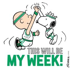 SNOOPY~THIS  WILL BE MY WEEK!