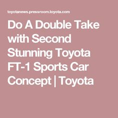 Do A Double Take with Second Stunning Toyota FT-1 Sports Car Concept   Toyota