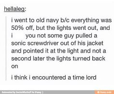 No, you encountered the Doctor! He's the only Time Lord, ya dimwit. You actually encountered the Doctor!