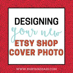 Designing The New Etsy Shop Cover Photo | Ruby and Sass | Graphic Design | St. Louis, MO
