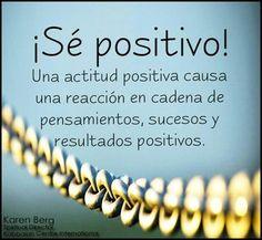 Se positive! Una actitud positive causa una reaccion en cadena de pensamientos, sucesos y resultados positivos. Be positive! A positive attitude causes a chain reaction of thoughts, events and positive results