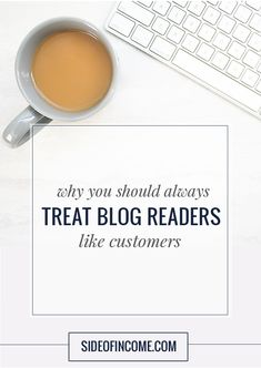 Why you should always treat your blog readers like customers!