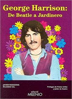 George Harrison: de Beatle a jardinero (Música): Amazon.es: Javier Tarazona Solaz, Ricardo Gil Salinas, Matías Uribe, Javier de Castro: Libros